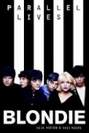 Porter, Dick, Needs, Kris - Blondie: Parallel Lives - 9781785582943 - V9781785582943
