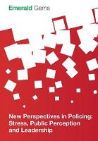 Emerald Group Publishing Limited - New Perspectives in Policing: Stress, Public Perception and Leadership (Emerald Gems) - 9781785608858 - V9781785608858