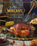 Chelsea Monroe-Cassel - World of Warcraft the Official Cookbook - 9781785654343 - 9781785654343