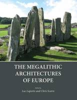 Luc Laporte, Christopher Scarre - The Megalithic Architectures of Europe - 9781785700149 - V9781785700149
