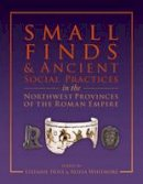 Edited by Stefanie Hoss and Alissa Whitmore - Small Finds and Ancient Social Practices in the Northwest Provinces of the Roman Empire - 9781785702563 - V9781785702563