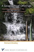 Bradley, Richard - A Geography of Offerings: Deposits of Valuables in the Landscapes of Ancient Europe (Oxbow Insights in Archaeology) - 9781785704772 - V9781785704772