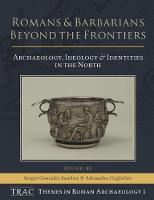 - Romans and Barbarians Beyond the Frontiers: Archaeology, Ideology and Identities in the North (TRAC Themes in Archaeology) - 9781785706042 - V9781785706042