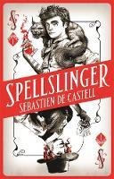 de Castell, Sebastien - Spellslinger: The Fantasy Novel That Keeps You Guessing on Every Page - 9781785761317 - V9781785761317