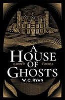 Ryan, W. C. - A House of Ghosts: A gripping murder mystery set in a haunted house - 9781785767128 - V9781785767128