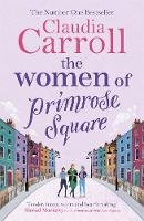 Carroll, Claudia - The Women of Primrose Square: An emotional and uplifting novel about the importance of female friendship - 9781785767760 - 9781785767760
