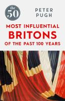 Pugh, Peter - The 50 Most Influential Britons of the Last 100 Years - 9781785780349 - V9781785780349