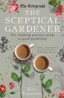 Thompson, Ken - The Sceptical Gardener: The Thinking Person's Guide to Good Gardening - 9781785780387 - V9781785780387