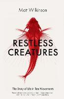 Wilkinson, Matt - Restless Creatures - 9781785780455 - V9781785780455