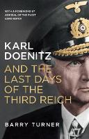 Turner, Barry - Karl Doenitz and the Last Days of the Third Reich - 9781785780547 - V9781785780547