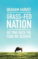 Harvey, Graham - Grass-Fed Nation: A Rescue Plan for Food and the Countryside - 9781785780769 - V9781785780769