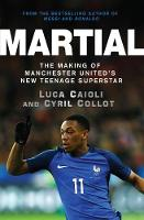 Luca Caioli - Martial: The Making of Manchester United's New Teenage Superstar - 9781785780974 - 9781785780974