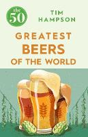 Tim Hampson - The 50 Greatest Beers of the World - 9781785781094 - KTG0015802