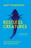 Wilkinson, Matt - Restless Creatures: The Story of Life in Ten Movements - 9781785781155 - V9781785781155