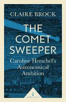 Brock, Claire - The Comet Sweeper: Caroline Herschel's Astronomical Ambition (Icon Science) - 9781785781667 - V9781785781667