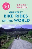 Woods, Sarah - The 50 Greatest Bike Rides of the World - 9781785781810 - V9781785781810