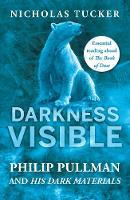 Tucker, Nicholas - Darkness Visible: Inside the World of Philip Pullman and His Dark Materials - 9781785782282 - V9781785782282