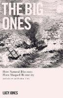 Jones, Dr Lucy - The Big Ones: How Natural Disasters Have Shaped Us (And What We Can Do About Them) - 9781785784835 - 9781785784835