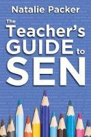 Natalie Packer - The Teacher's Guide to SEN - 9781785830259 - V9781785830259