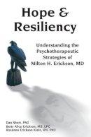 Dan Short, Betty Alice Erickson, Roxanna Erickson Klein - Hope & Resiliency: Understanding the Psychotherapeutic Strategies of Milton H. Erickson - 9781785831584 - V9781785831584