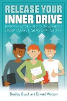 Bradley Busch, Edward Watson - Release Your Inner Drive: Everything You Need to Know About How to Get Good at Stuff - 9781785831997 - V9781785831997