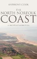 Cook, Anthony - The North Norfolk Coast: A Short Introduction - 9781785891830 - V9781785891830