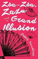 Sanders, Peter - Zsa-Zsa, Zazu and a Grand Illusion - 9781785898426 - V9781785898426