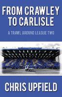 Chris Upfield - From Crawley to Carlisle: A Trawl Around League Two - 9781785898785 - V9781785898785