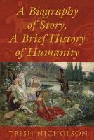 Nicholson, Trish - A Biography of Story, a Brief History of Humanity - 9781785899508 - V9781785899508