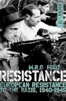 Foot, M. R. D. - Resistance: European Resistance to the Nazis, 1940-1945 (Dialogue Espionage Classics) - 9781785900464 - V9781785900464