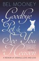 Mooney, Bel - Goodbye Pet, and See You in Heaven: A Memoir of Animals, Love and Loss - 9781785900600 - V9781785900600