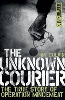 Colvin, Ian - The Unknown Courier: The True Story of Operation Mincemeat - 9781785901379 - V9781785901379