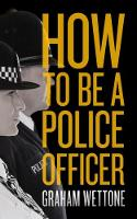Wettone, Graham - How to be a Police Officer - 9781785902192 - V9781785902192