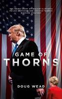 Doug Wead - Game of Thorns: The Inside Story of Hillary Clinton's Failed Campaign and Donald Trump's Winning Strategy - 9781785902260 - 9781785902260