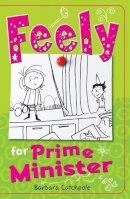Catchpole, Barbara - Feely for Prime Minister (Feely Tonks) - 9781785911224 - V9781785911224