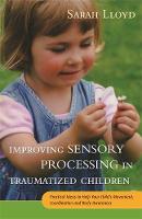Lloyd, Sarah - Improving Sensory Processing in Traumatized Children - 9781785920042 - V9781785920042