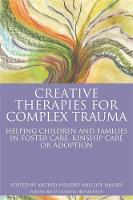 - Creative Therapies for Complex Trauma: Helping Children and Families in Foster Care, Kinship Care or Adoption - 9781785920059 - V9781785920059