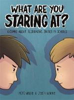 Wallis, Pete, Wilkins, Joseph - What are you staring at?: A Comic About Restorative Justice in Schools - 9781785920165 - V9781785920165