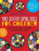 Thomas, Bonnie - More Creative Coping Skills for Children: Activities, Games, Stories, and Handouts to Help Children Self-regulate - 9781785920219 - V9781785920219