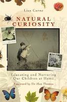 Carne, Lisa - Natural Curiosity: Educating and Nurturing Our Children at Home - 9781785920332 - V9781785920332