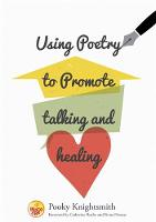 Knightsmith, Pooky - Using Poetry to Promote Talking and Healing - 9781785920530 - V9781785920530