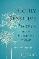 Sand, Ilse - Highly Sensitive People in an Insensitive World: How to Create a Happy Life - 9781785920660 - V9781785920660