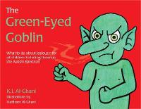 Al-Ghani, Kay - The Green-Eyed Goblin: What to do about jealousy - for all children including those on the Autism Spectrum (K.I. Al-Ghani children's colour story books) - 9781785920912 - V9781785920912