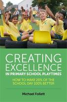 Follett, Michael - Creating Excellence in Primary School Playtimes: How to Make 20% of the School Day 100% Better - 9781785920981 - V9781785920981