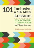 Brewer, Claire, Bradley, Kate - 101 Inclusive and SEN Maths Lessons: Fun Activities and Lesson Plans for P Level Learning - 9781785921018 - V9781785921018
