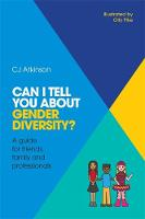 Atkinson, CJ - Can I tell you about Gender Diversity?: A guide for friends, family and professionals - 9781785921056 - V9781785921056
