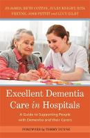 James, Jo, Knight, Jules, Cotton, Bethany, Freyne, Rita, Pettit, Josh, Gilby, Lucy - Excellent Dementia Care in Hospitals: A Guide to Supporting People with Dementia and their Carers (Bradford Dementia Group) - 9781785921087 - V9781785921087