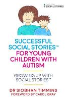 Timmins, Siobhan - Successful Social StoriesTM for Young Children: Growing Up with Social StoriesTM - 9781785921124 - V9781785921124