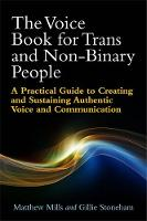 Mills, Matthew, Stoneham, Gillie - The Voice Book for Trans and Non-Binary People: A Practical Guide to Creating and Sustaining Authentic Voice and Communication - 9781785921285 - V9781785921285