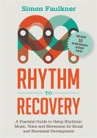 Faulkner, Simon - Rhythm to Recovery: A Practical Guide to Using Rhythmic Music, Voice and Movement for Social and Emotional Development - 9781785921322 - V9781785921322